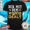 Der Mit Dem Honig Dealt Bee Shirt