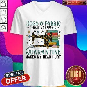 Dogs And Fabric Make Me Happy Quarantine Makes My Head Hurt Coronavirus V-neck