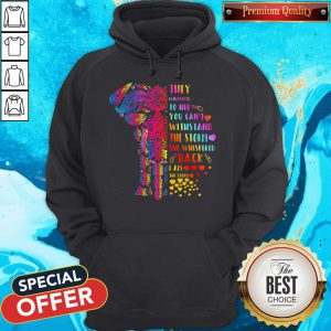 Elephant They Whispered To Her You Can't Withstand The Storm She Whispered Back I Am The Storm Hoodie