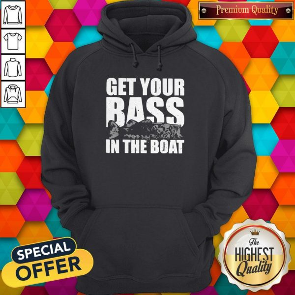 Fishing Get Your Bass In The Boat Hoodie