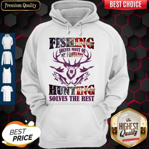 Fishing Solves Most Of My Problems Hunting Solves The Rest Hoodie