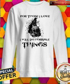For Those I Love I Will Do Horrible Things Raven Skull Sweatshirt