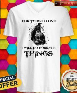 For Those I Love I Will Do Horrible Things Raven Skull V-neck