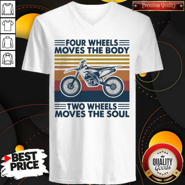 Four Wheels Moves The Body Two Wheels Moves The Soul V-neck