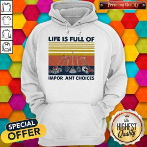 Garden Life Is Full Of Important Choices Vintage Hoodie