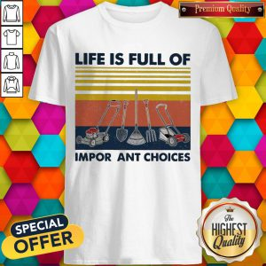 Garden Life Is Full Of Important Choices Vintage Shirt