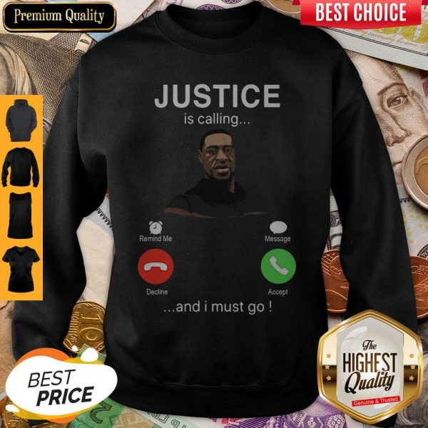 George Floyd Justice Is Calling And I Must Go Sweatshirt