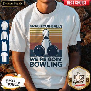 Grab Your Balls We're Going Bowling Vintage Retro Shirt