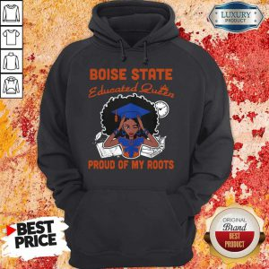 Graduation Boise State Educated Queen Proud Of My Roots Hoodie