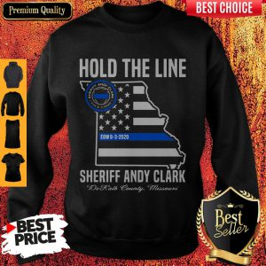 Hold The Line Sheriff Andy Clark DeKalb County Missouri Sweatshirt