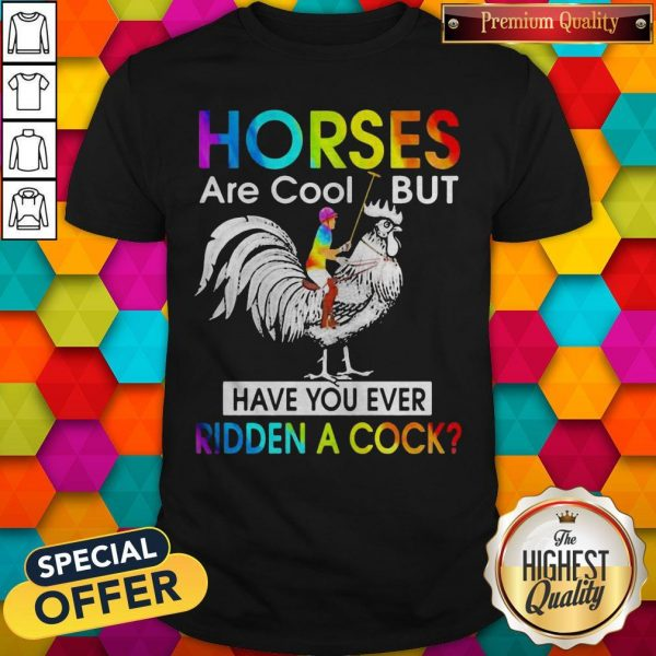 Horses Are Cool But Have You Ever Ridden A Cock LGBT Men Plain Front Shirt