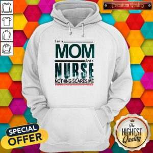 I Am A Mom And A Nurse Nothing Scares Me Hoodie