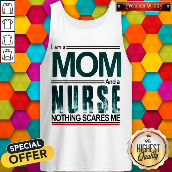 I Am A Mom And A Nurse Nothing Scares Me Tank Top