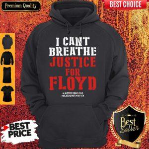I Can't Breathe Justice For Floyd Justice Floyd Black Lives Matter Hoodie