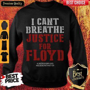 I Can't Breathe Justice For Floyd Justice Floyd Black Lives Matter Sweatshirt