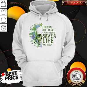 I Garden So I Don't Choke People Save A Life Send Mulch Skull Hoodie