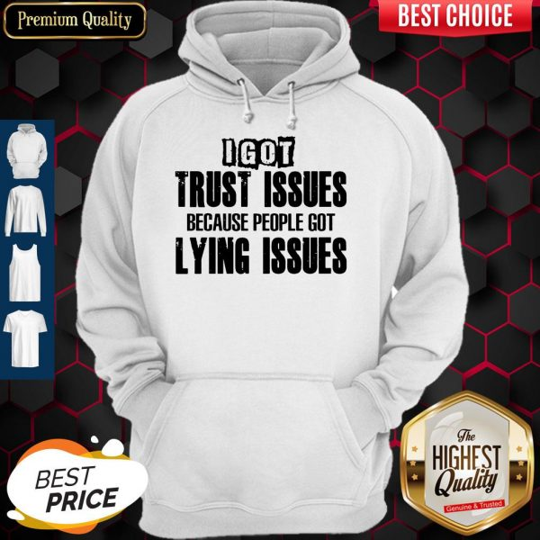 I Got Trust Issues Because People Got Lying Issues Hoodie