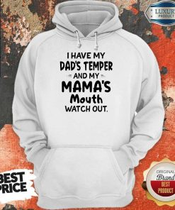 I Hate My Dad's Temper And My Mama's Mouth Watch Out Hoodie