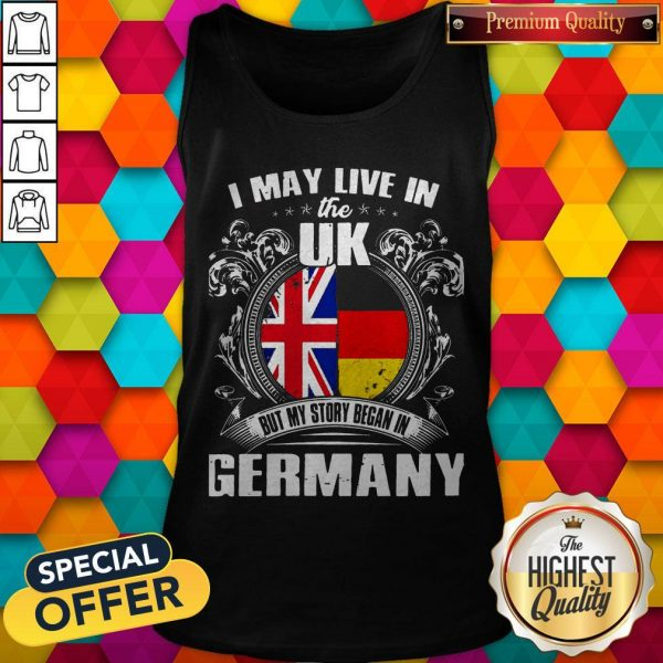 I May Live The Uk But My Story Began In Germany Tank Top