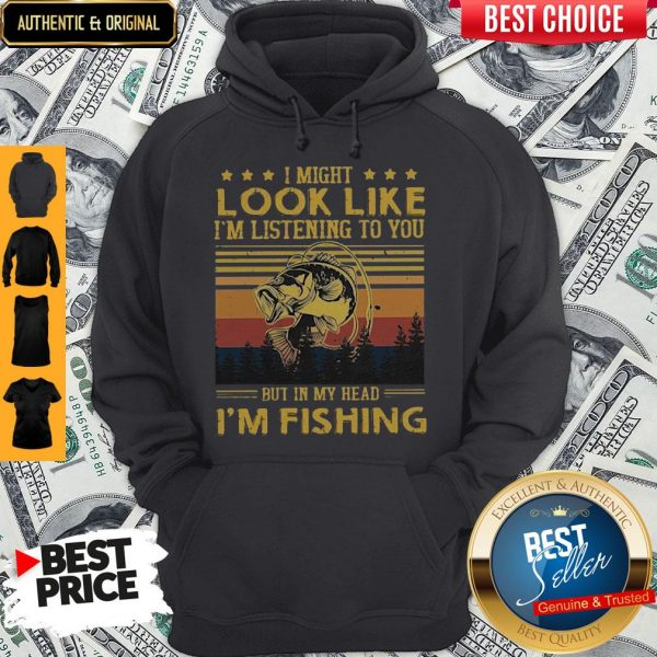 I Might Look Like I Am Listening To You But In My Head I'm Fishing Hoodie