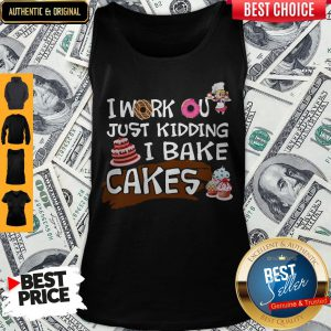 I Work Out Just Kidding I Bake Cakes Tank Top