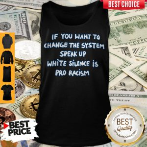 If You Want To Change The System Speak Up White Silence Is Pro Racism Tank Top