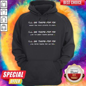 I'll Be There For You When The Rain Starts To Povr Hoodie