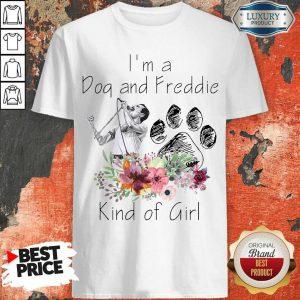 I'm A Dog And Freddie Kind Girl Shirt