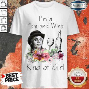 I'm A Tom And Wine Kind Of Girl Shirt