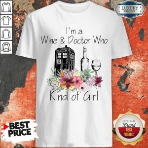 I'm A Wine And Doctor Who Kind Of Girl Shirt