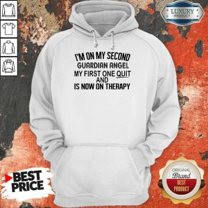 I'm On My Second Guardian Angel My First One Quit And Is Now On Therapy Hoodie