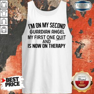 I'm On My Second Guardian Angel My First One Quit And Is Now On Therapy Tank Top