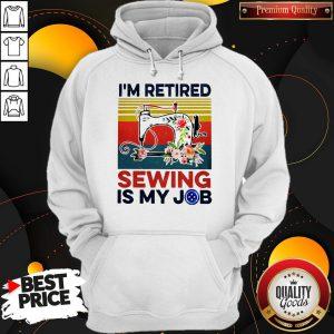 I'm Retired Sewing Is My Job Vintage Hoodie