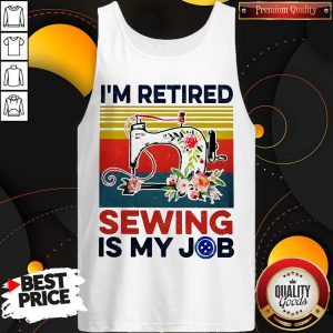 I'm Retired Sewing Is My Job Vintage Tank Top