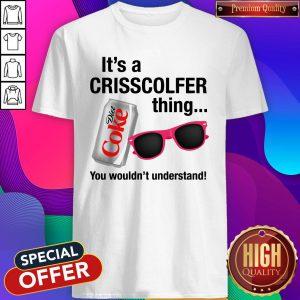 It's A Crisscolfer Thing Diet Coke You Wouldn't Understand Shirt
