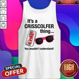 It's A Crisscolfer Thing Diet Coke You Wouldn't Understand Tank Top