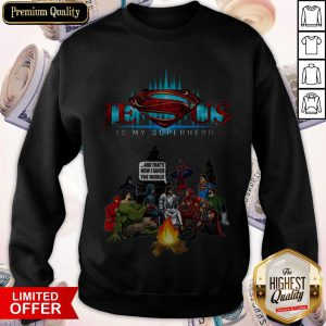 Jesus Is My Superhero And That's How I Saved The World Camping Sweatshirt