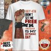 July 4th Didn't Set Me Free Juneteenth Is My Independence Day Shirt