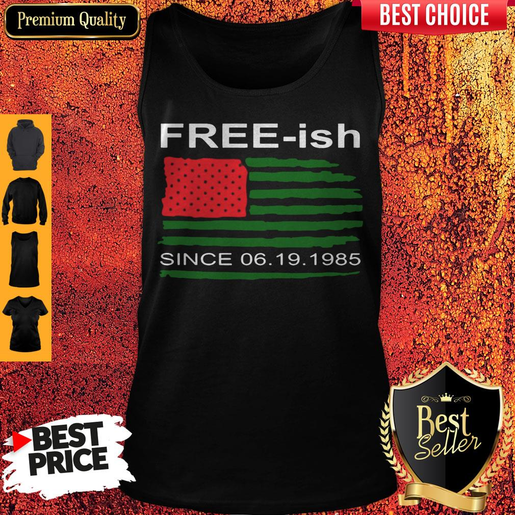 Juneteenth Free-ish Since 06-19-1985 Tank Top