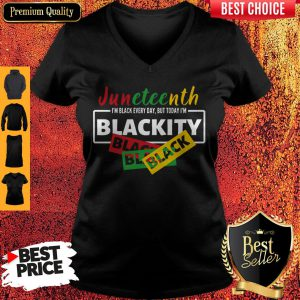 Juneteenth I'm Black Everyday But Today I'm Blackity Black V-neck