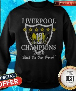 Liverpool 19 Times Champions 2020 Back On Our Perch Sweatshirt