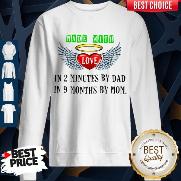 Made With Love In 2 Minutes By Dad In 9 Months By Mom Sweatshirt