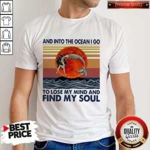 Mermaid Sunset And Into The Ocean I Go To Lose My Mind And Find My Soul Shirt