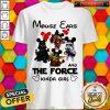 Mouse Ears And The Force Kinda Girl Shirt