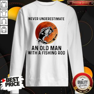 Never Underestimate An Old Man With A Fishing Rod Sweatshirt