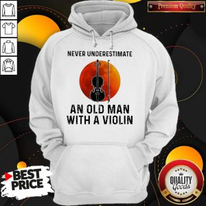Never Underestimate An Old Man With A Violin Hoodie
