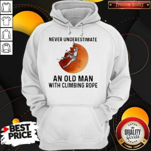 Never Underestimate An Old Man With Climbing Rope Hoodie