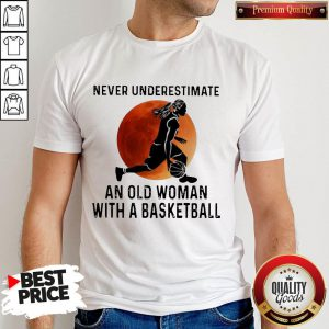 Never Underestimate An Old Woman With A Basketball Girl Shirt