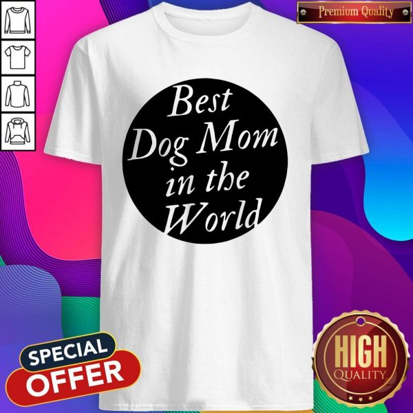Official Best Dog Mom In The World Shirt