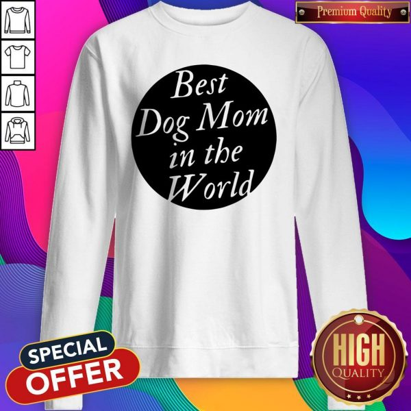 Official Best Dog Mom In The World Sweatshirt